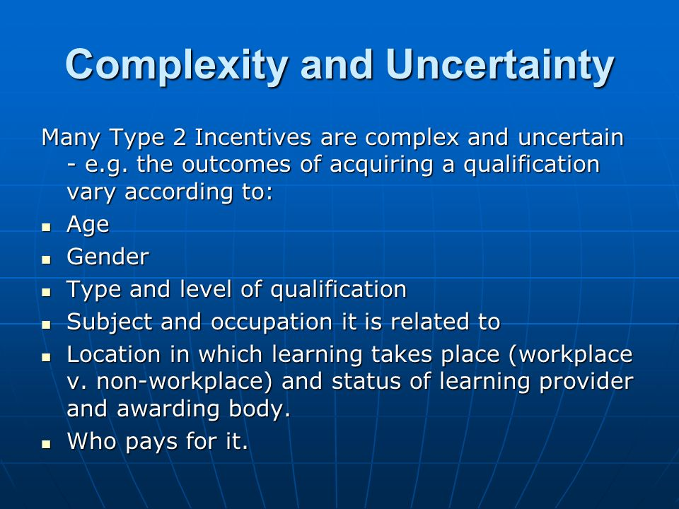 Complexity and Uncertainty Many Type 2 Incentives are complex and uncertain - e.g.