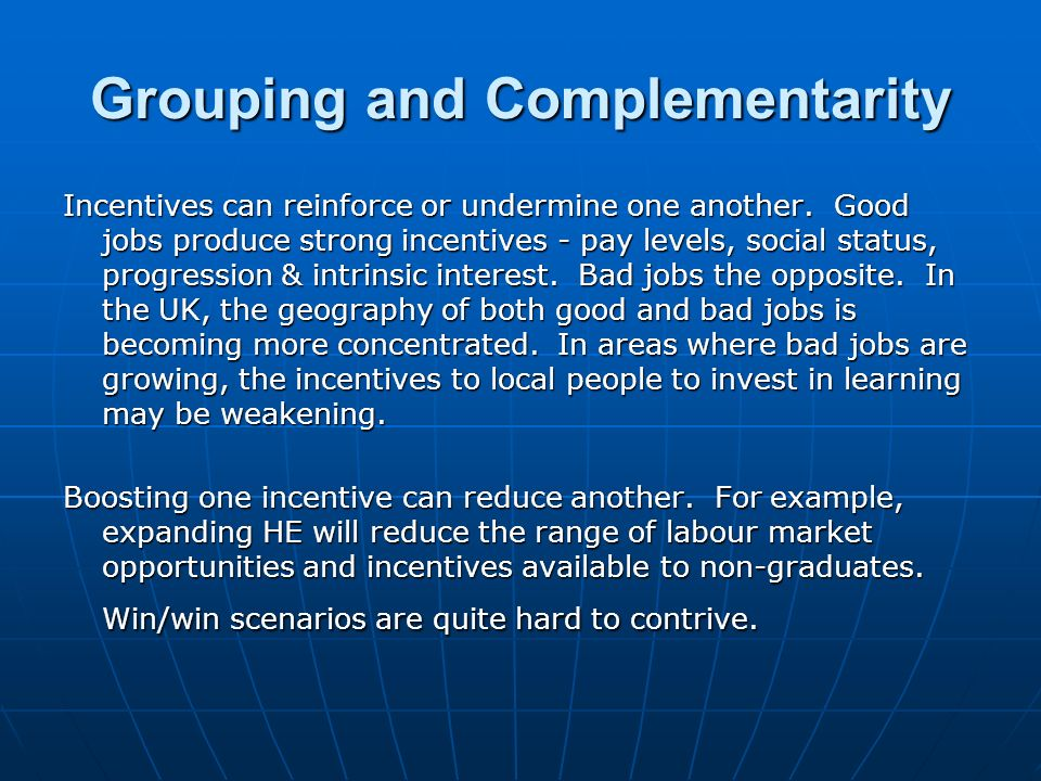 Grouping and Complementarity Incentives can reinforce or undermine one another.
