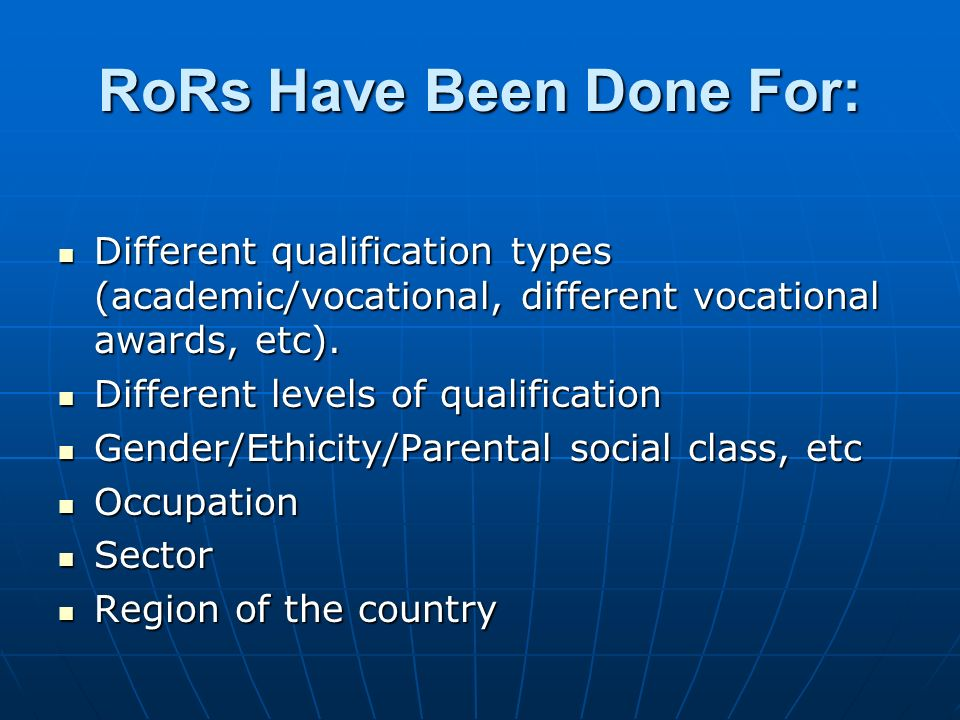 RoRs Have Been Done For: Different qualification types (academic/vocational, different vocational awards, etc).