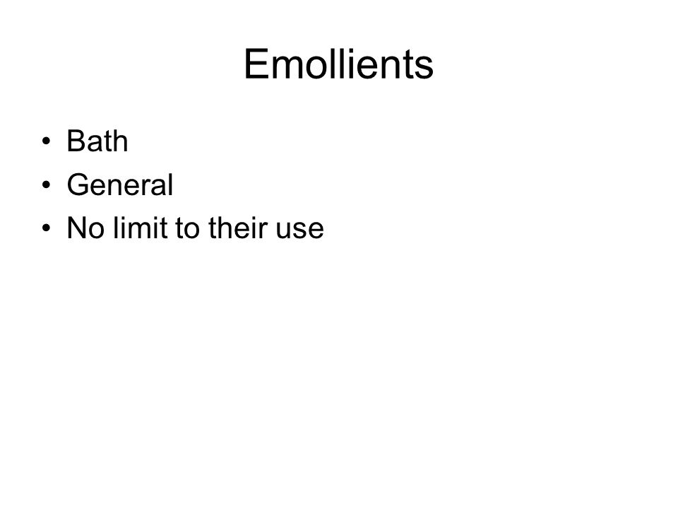 Emollients Bath General No limit to their use