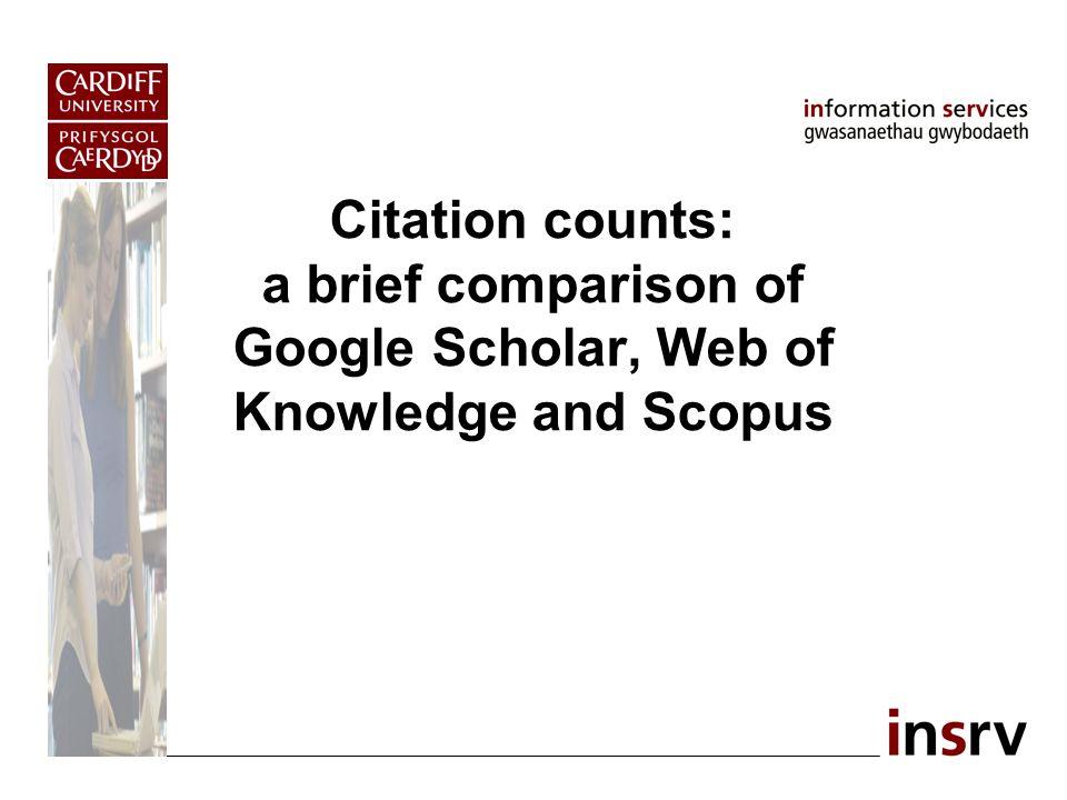 Citation counts: a brief comparison of Google Scholar, Web of Knowledge and Scopus