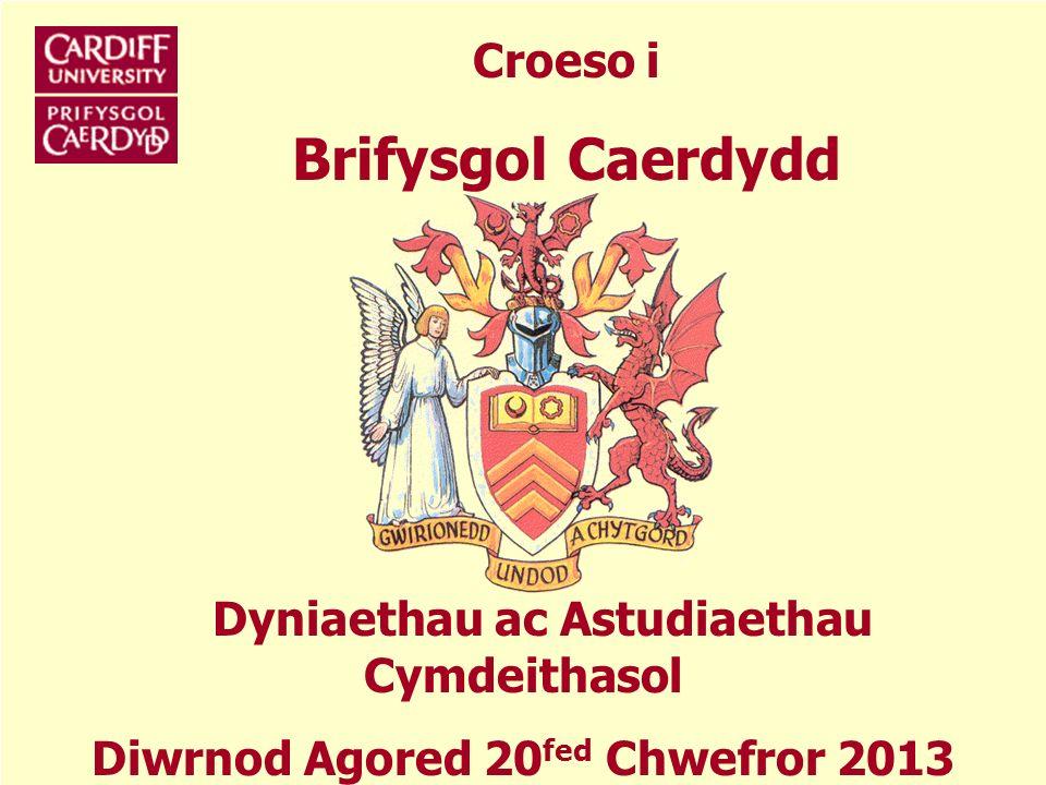 Croeso i Brifysgol Caerdydd Dyniaethau ac Astudiaethau Cymdeithasol Diwrnod Agored 20 fed Chwefror 2013