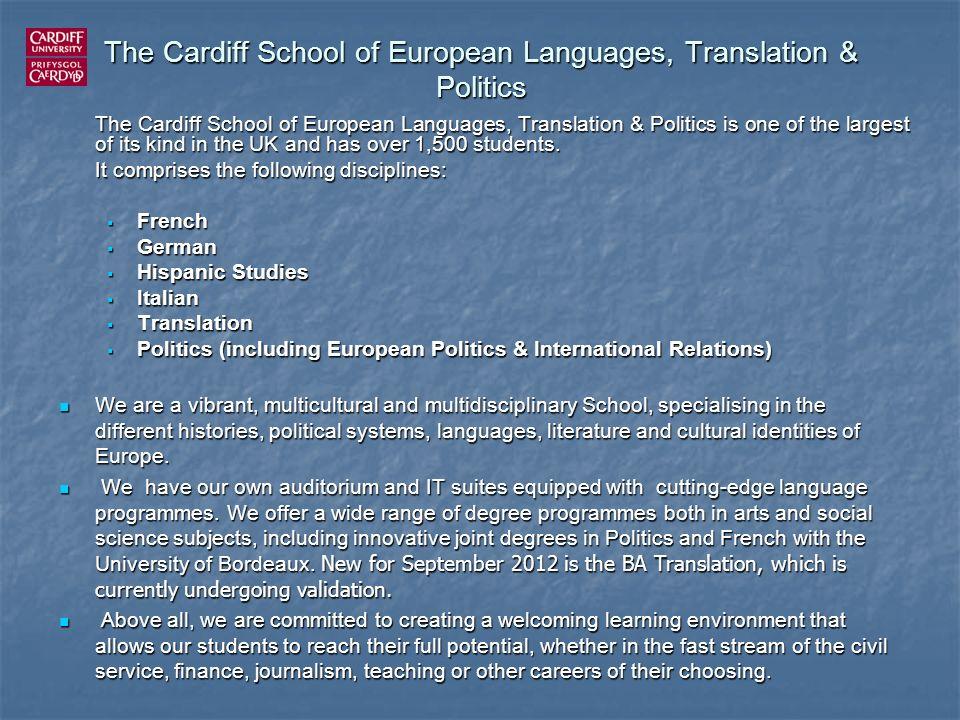 The Cardiff School of European Languages, Translation & Politics The Cardiff School of European Languages, Translation & Politics is one of the larges