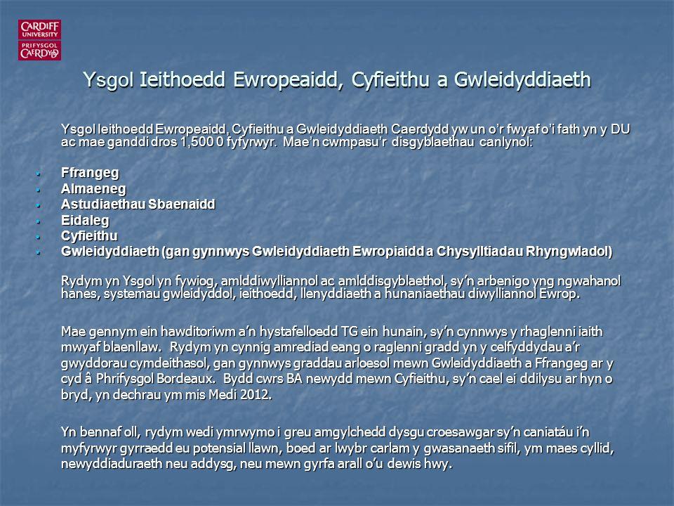 Ysgol Ieithoedd Ewropeaidd, Cyfieithu a Gwleidyddiaeth Ysgol Ieithoedd Ewropeaidd, Cyfieithu a Gwleidyddiaeth Caerdydd yw un or fwyaf oi fath yn y DU ac mae ganddi dros 1,500 0 fyfyrwyr.