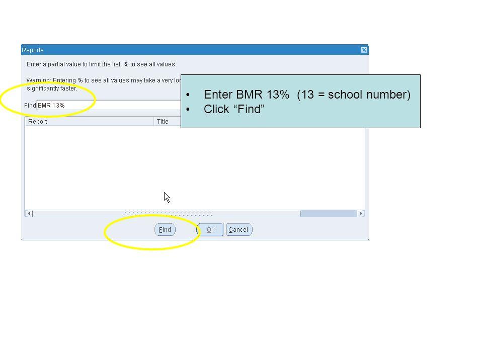 Enter BMR 13% (13 = school number) Click Find