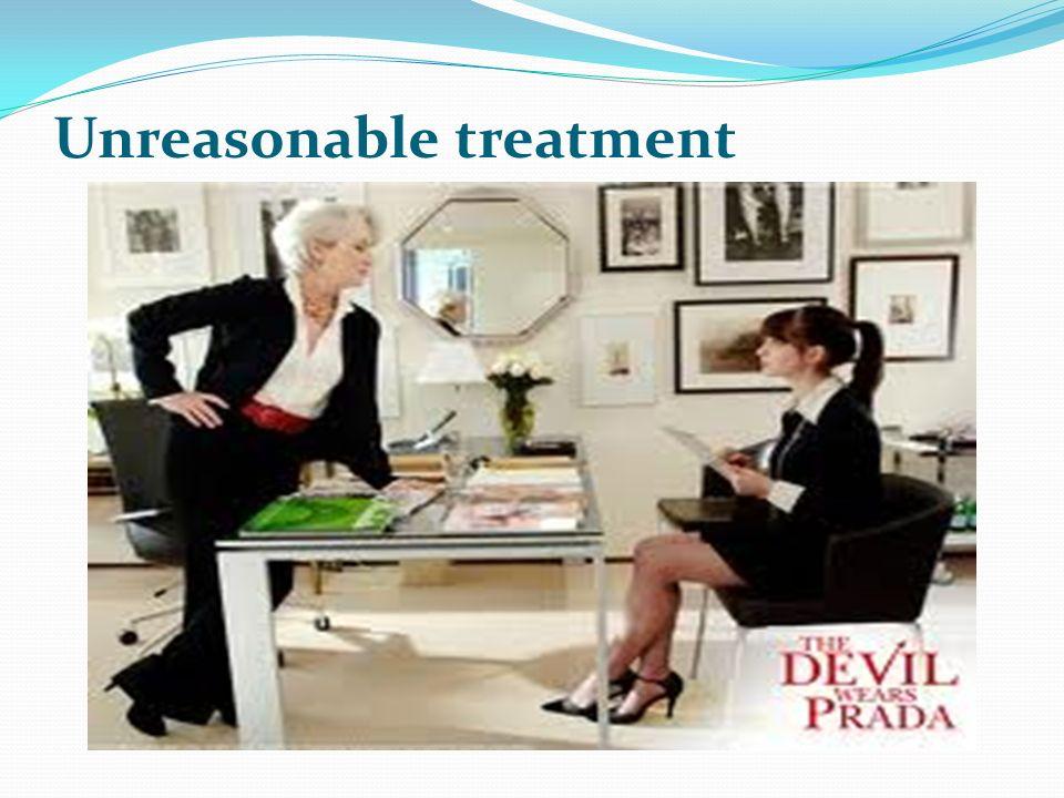 Unreasonable treatment