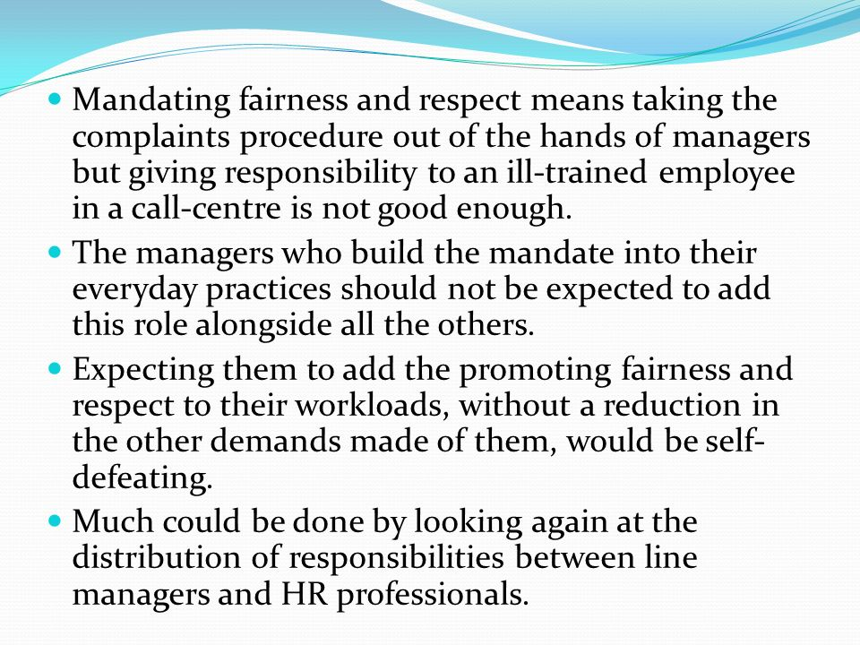 Mandating fairness and respect means taking the complaints procedure out of the hands of managers but giving responsibility to an ill-trained employee in a call-centre is not good enough.