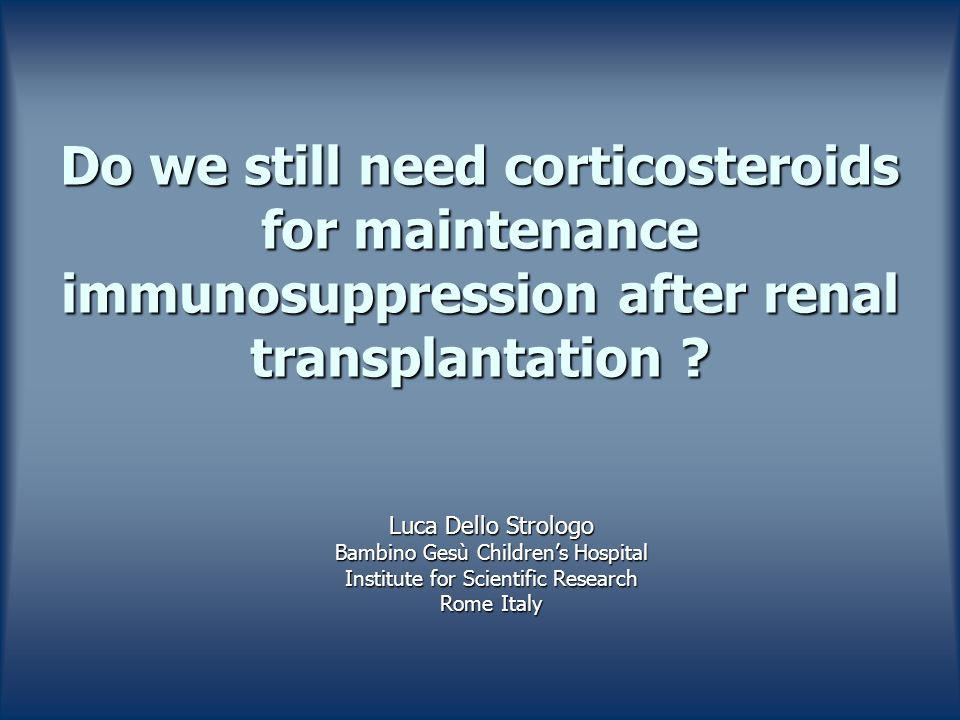Do we still need corticosteroids for maintenance immunosuppression after renal transplantation .