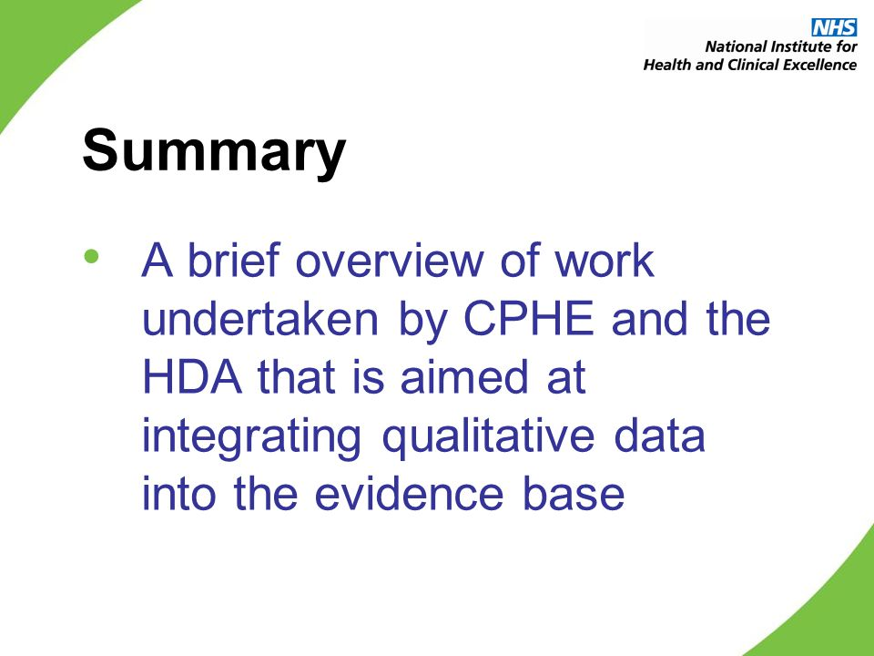 Summary A brief overview of work undertaken by CPHE and the HDA that is aimed at integrating qualitative data into the evidence base
