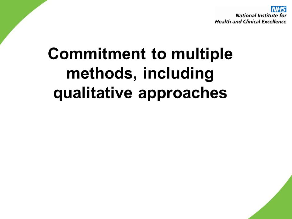 Commitment to multiple methods, including qualitative approaches