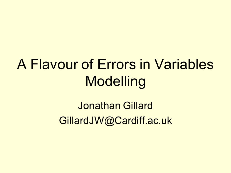 A Flavour of Errors in Variables Modelling Jonathan Gillard GillardJW@Cardiff.ac.uk