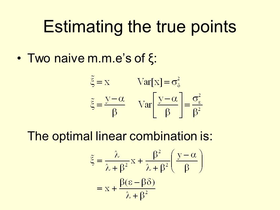 Estimating the true points Two naive m.m.es of ξ: The optimal linear combination is:
