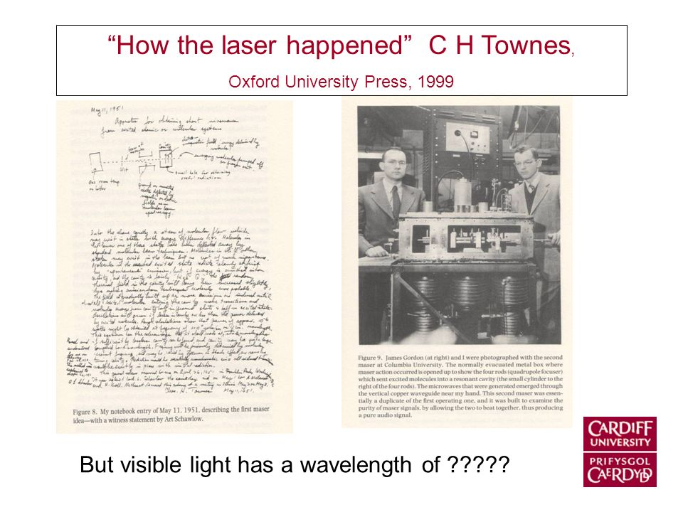 How the laser happened C H Townes, Oxford University Press, 1999 But visible light has a wavelength of