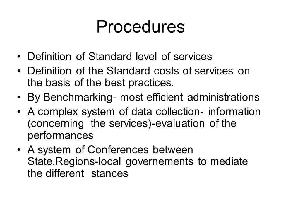 Procedures Definition of Standard level of services Definition of the Standard costs of services on the basis of the best practices.