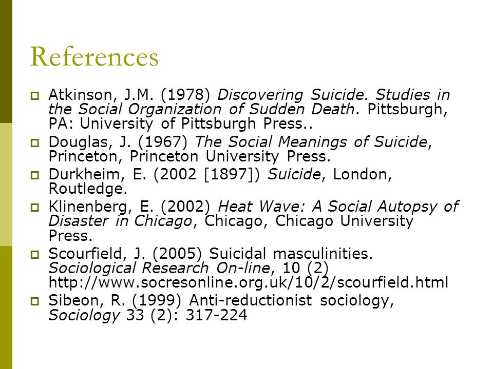 References Atkinson, J.M. (1978) Discovering Suicide.