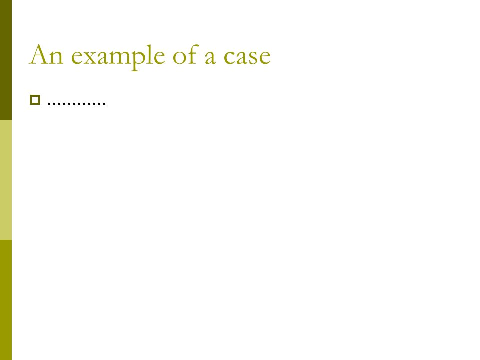 An example of a case …………