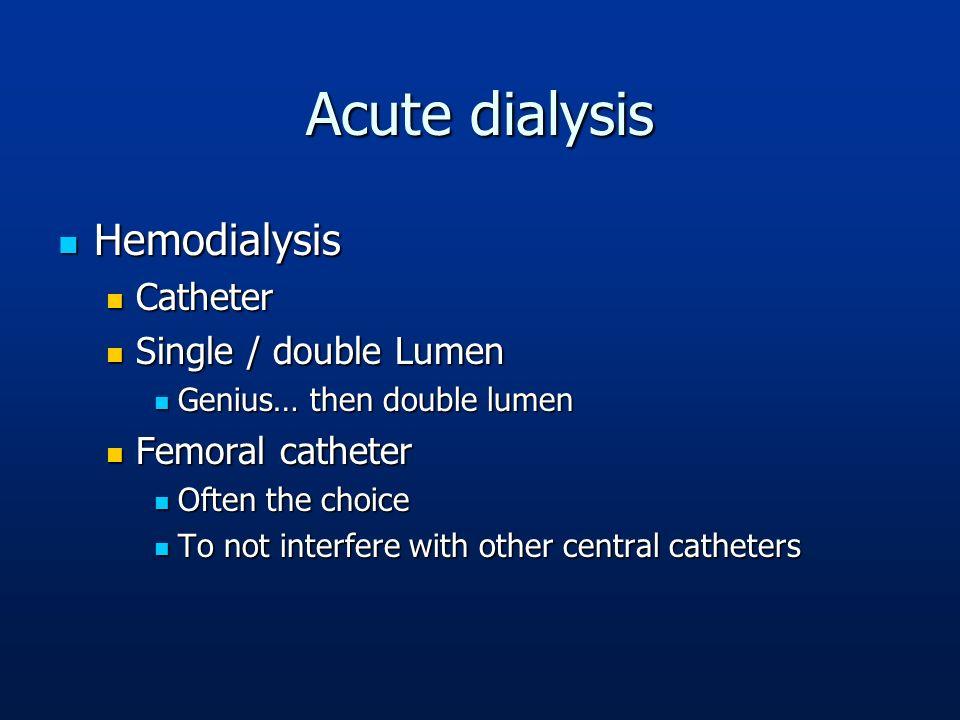 Acute dialysis Hemodialysis Hemodialysis Catheter Catheter Single / double Lumen Single / double Lumen Genius… then double lumen Genius… then double l