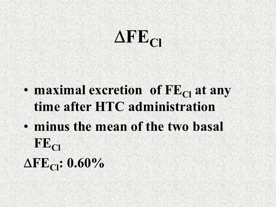 FE Cl maximal excretion of FE Cl at any time after HTC administration minus the mean of the two basal FE Cl FE Cl : 0.60%