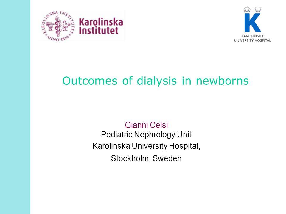 Outcomes of dialysis in newborns Gianni Celsi Pediatric Nephrology Unit Karolinska University Hospital, Stockholm, Sweden