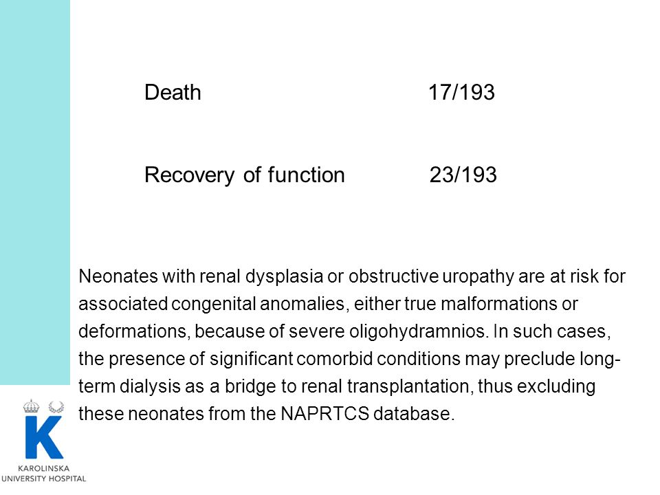 Death 17/193 Recovery of function 23/193 Neonates with renal dysplasia or obstructive uropathy are at risk for associated congenital anomalies, either