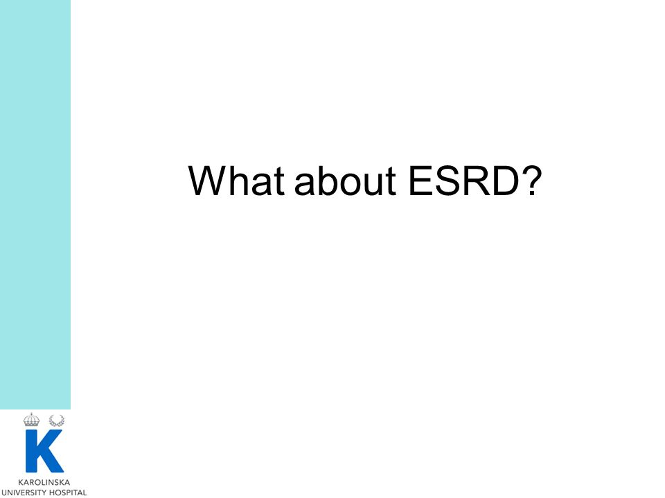 What about ESRD?