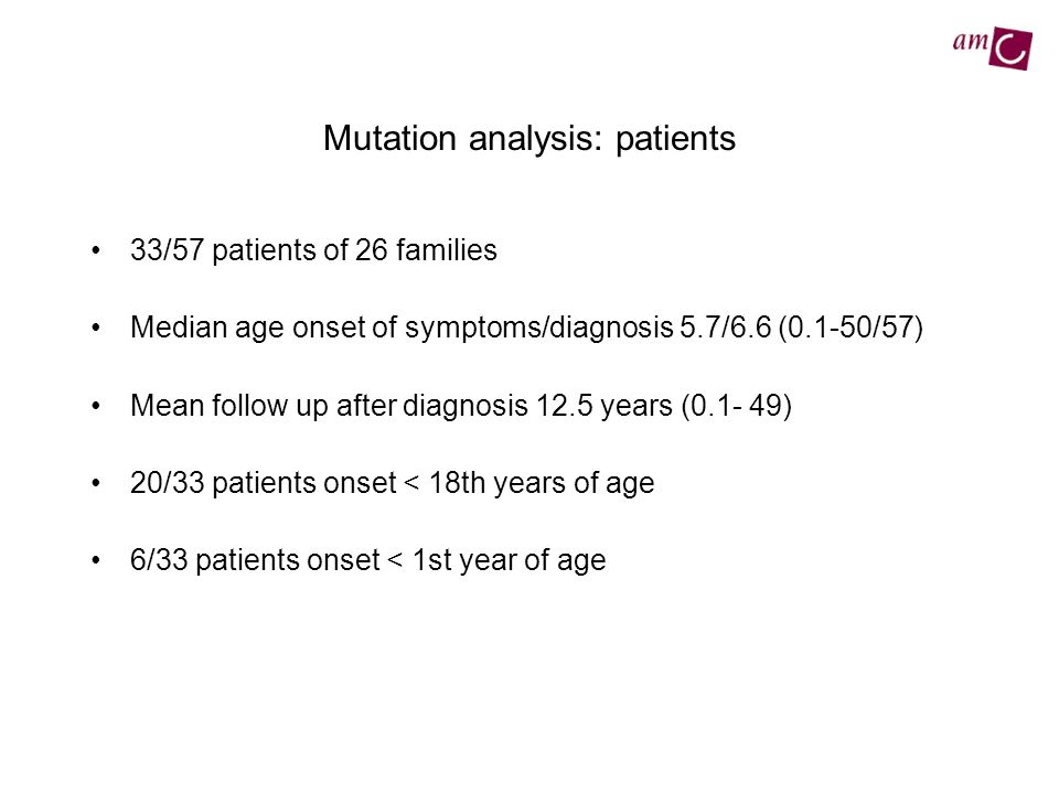 Mutation analysis: patients 33/57 patients of 26 families Median age onset of symptoms/diagnosis 5.7/6.6 (0.1-50/57) Mean follow up after diagnosis 12