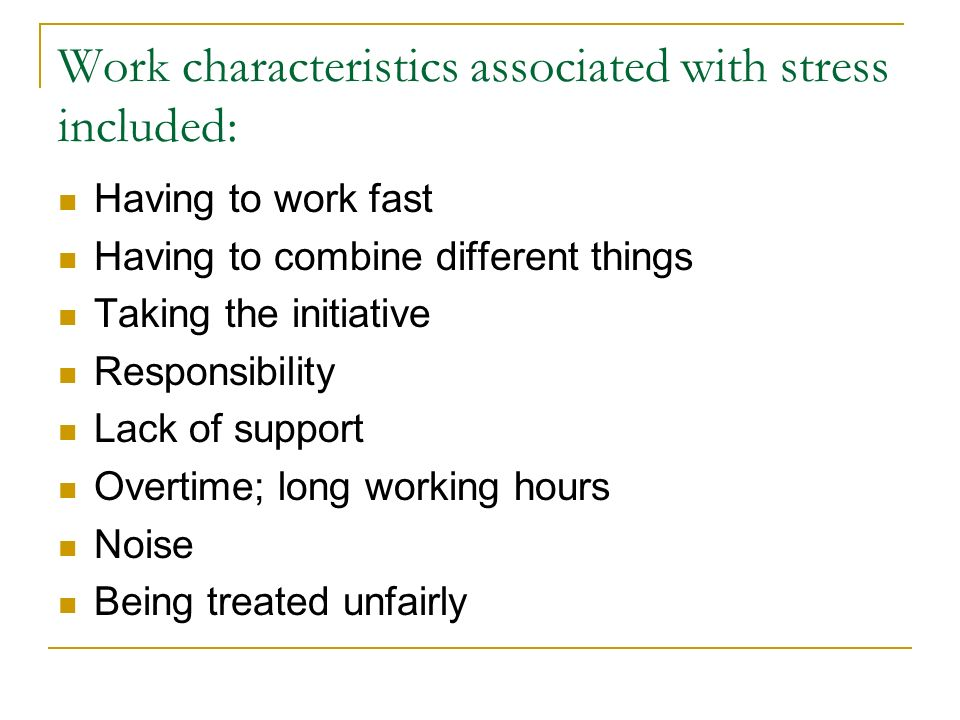 Work characteristics associated with stress included: Having to work fast Having to combine different things Taking the initiative Responsibility Lack