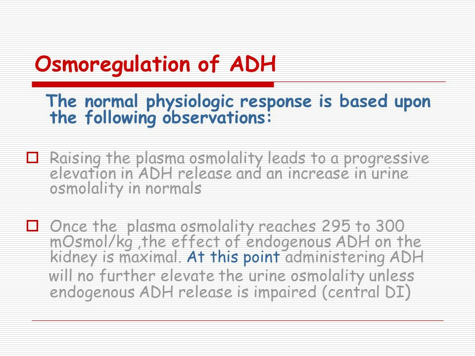 Osmoregulation of ADH The normal physiologic response is based upon the following observations: Raising the plasma osmolality leads to a progressive e