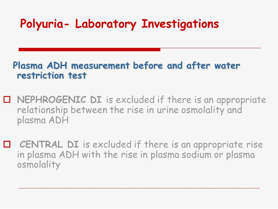 Polyuria- Laboratory Investigations Plasma ADH measurement before and after water restriction test Plasma ADH measurement before and after water restr