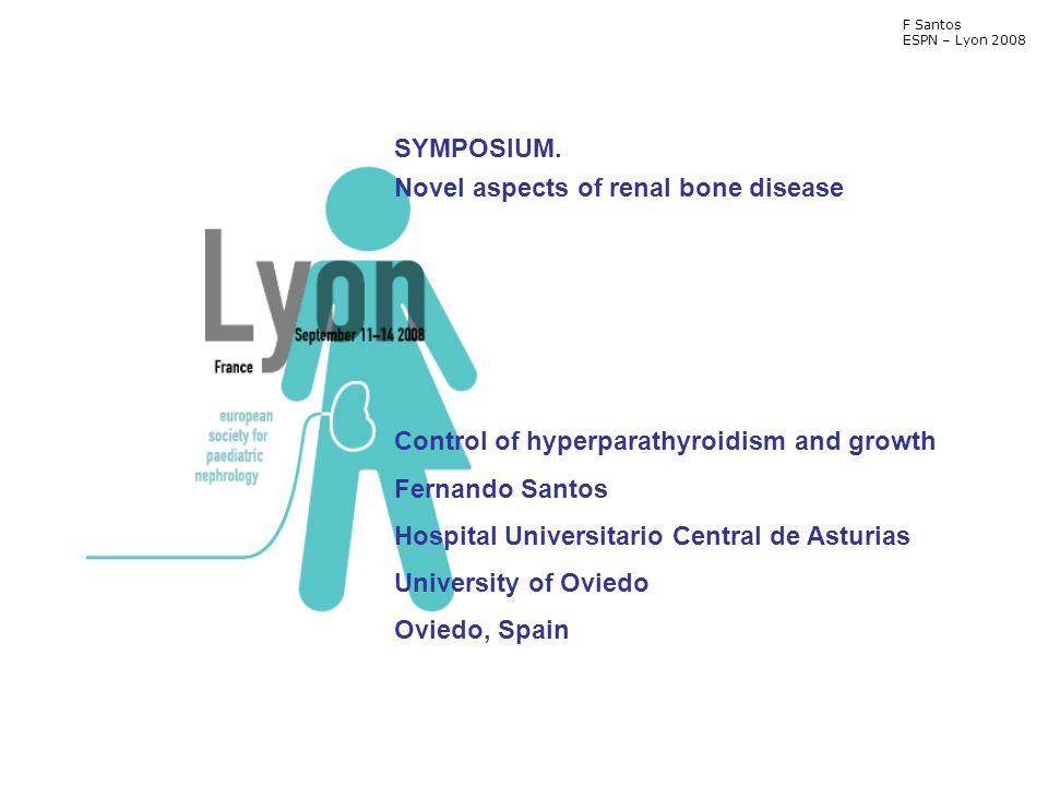SYMPOSIUM. Novel aspects of renal bone disease Control of hyperparathyroidism and growth Fernando Santos Hospital Universitario Central de Asturias Un