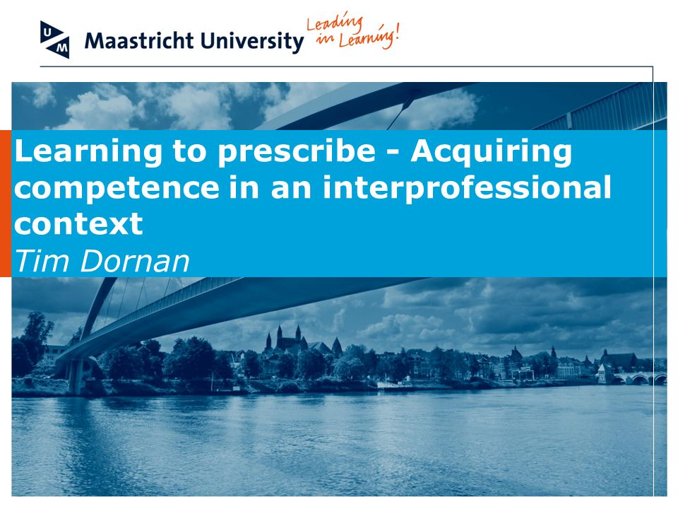 Learning to prescribe - Acquiring competence in an interprofessional context Tim Dornan