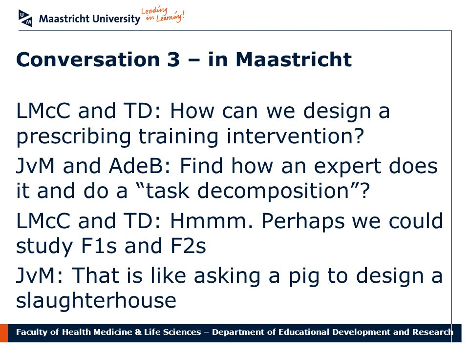 Faculty of Health Medicine & Life Sciences – Department of Educational Development and Research Conversation 3 – in Maastricht LMcC and TD: How can we
