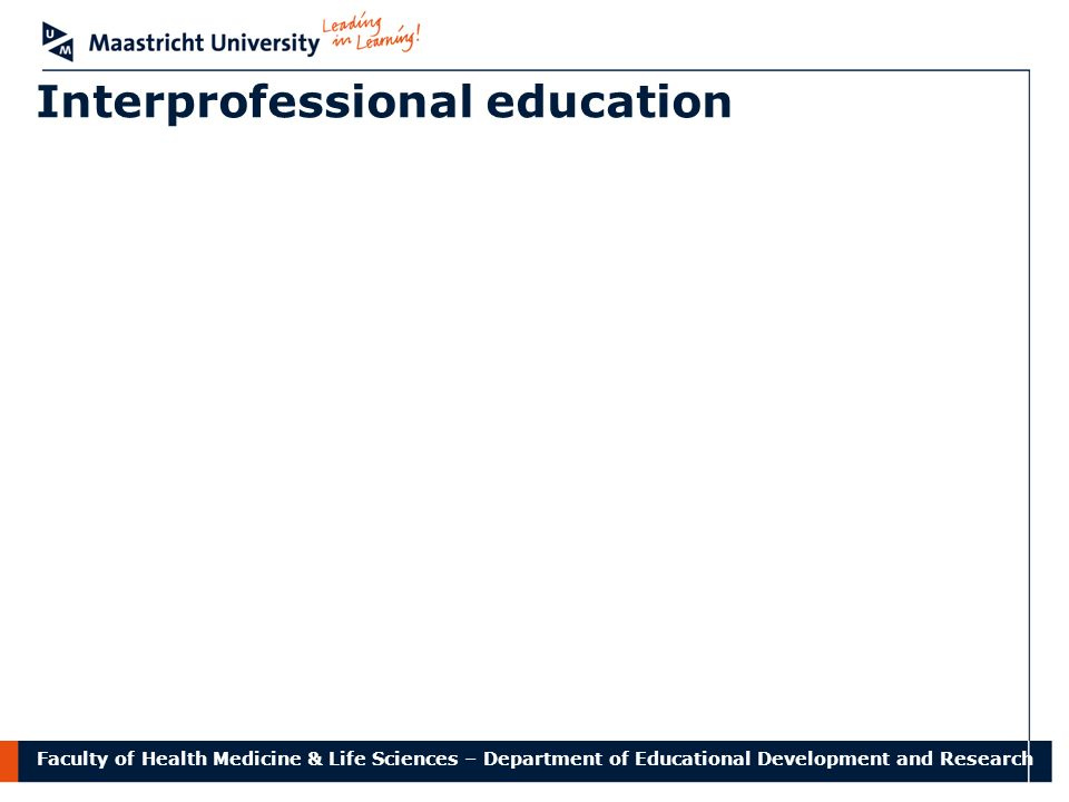 Faculty of Health Medicine & Life Sciences – Department of Educational Development and Research Interprofessional education