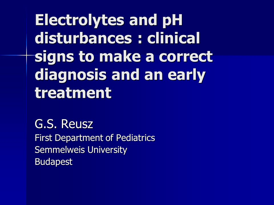 Electrolytes and pH disturbances : clinical signs to make a correct diagnosis and an early treatment G.S.