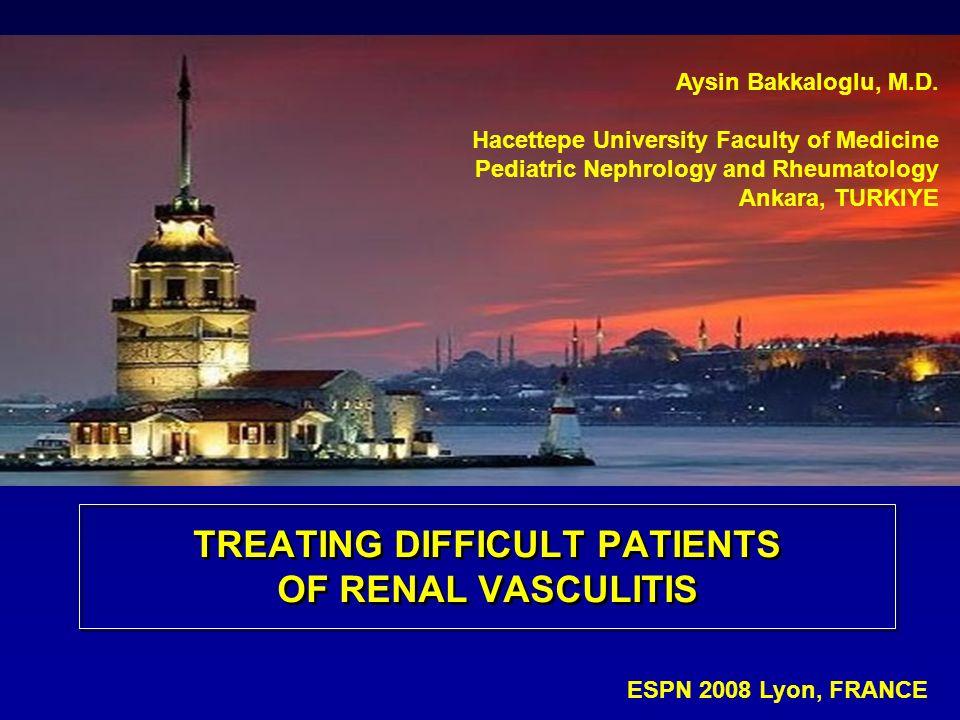 Aysin Bakkaloglu, M.D. Hacettepe University Faculty of Medicine Pediatric Nephrology and Rheumatology Ankara, TURKIYE ESPN 2008 Lyon, FRANCE TREATING