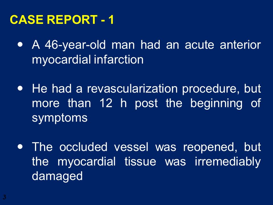 4 Because of irreversible myocardial damage he will have a diminished quality of life He is a modern individual, who is well informed about novel alternative options CASE REPORT - 2