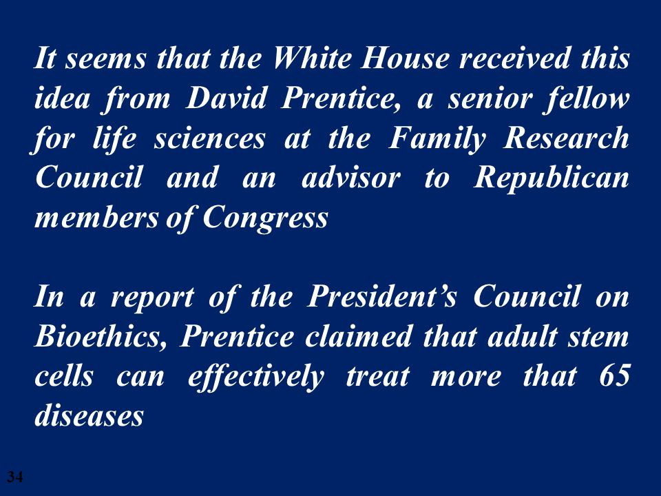34 It seems that the White House received this idea from David Prentice, a senior fellow for life sciences at the Family Research Council and an advis