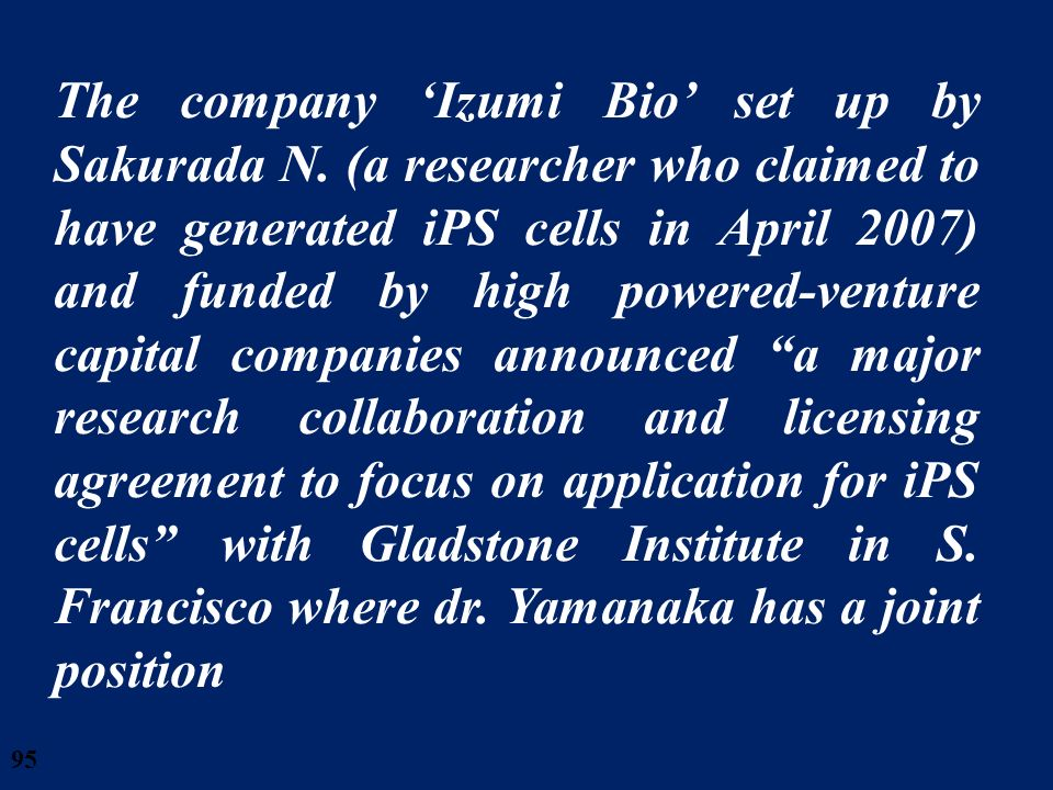95 The company Izumi Bio set up by Sakurada N. (a researcher who claimed to have generated iPS cells in April 2007) and funded by high powered-venture