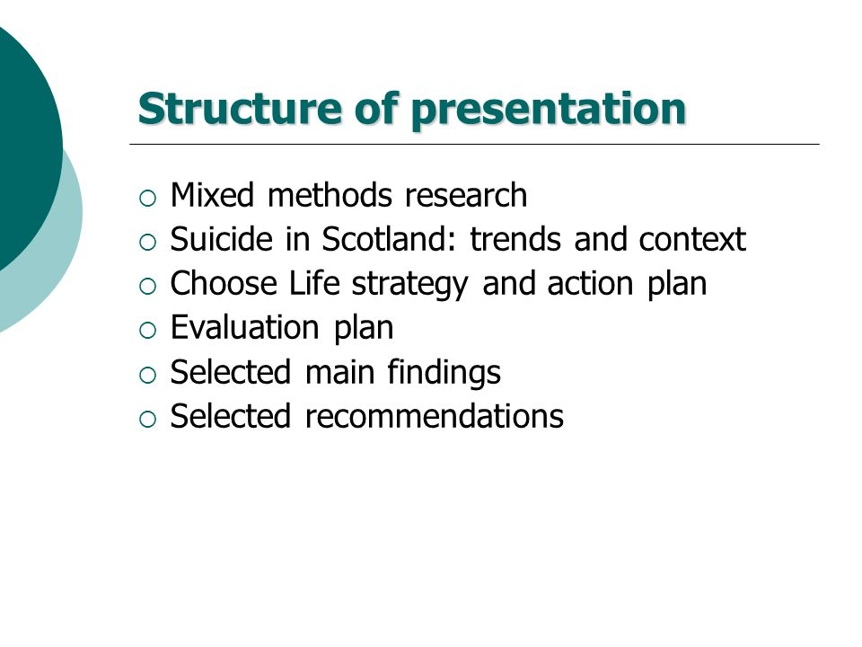 Structure of presentation Mixed methods research Suicide in Scotland: trends and context Choose Life strategy and action plan Evaluation plan Selected