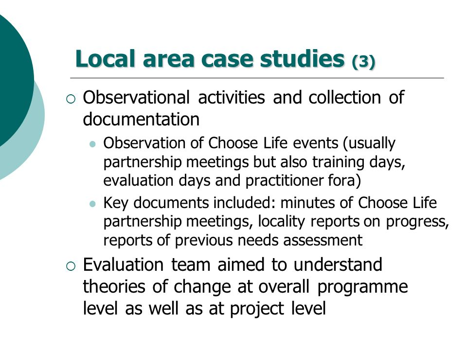 Local area case studies (3) Observational activities and collection of documentation Observation of Choose Life events (usually partnership meetings b