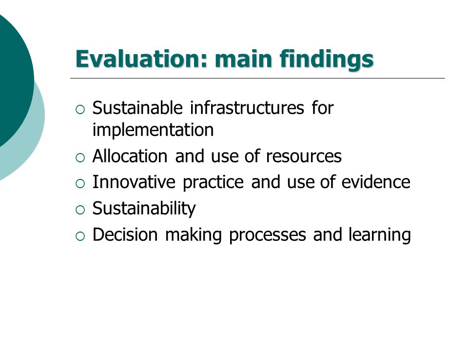Evaluation: main findings Sustainable infrastructures for implementation Allocation and use of resources Innovative practice and use of evidence Susta