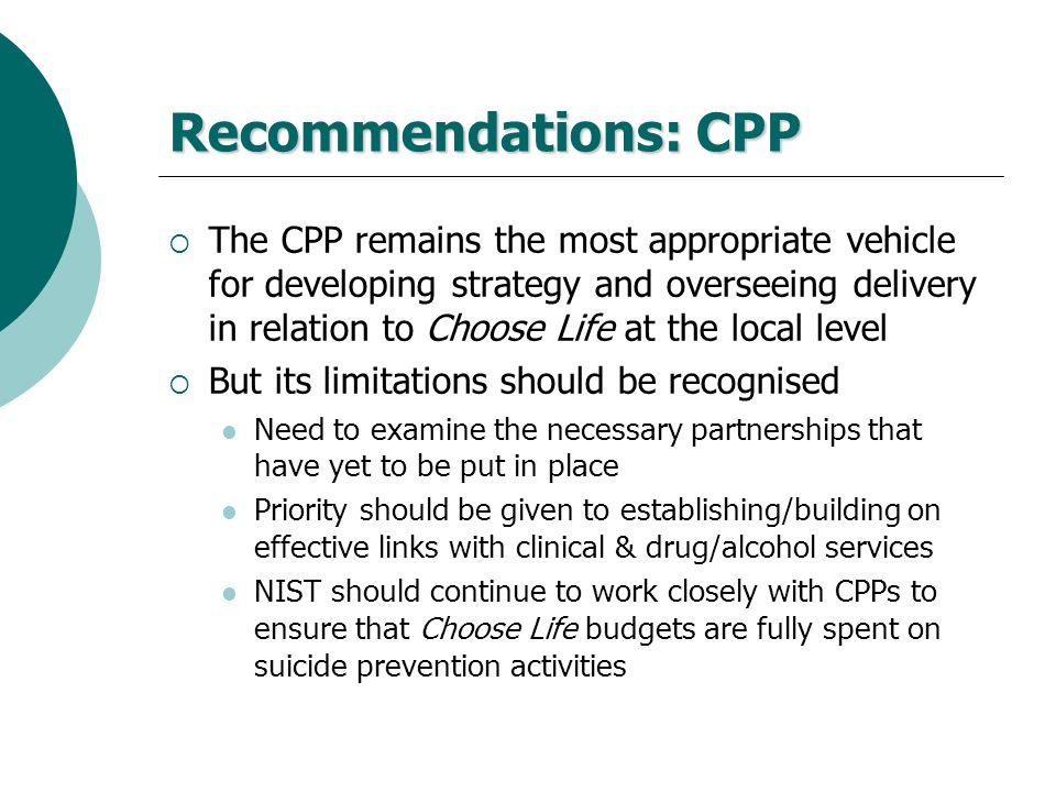 Recommendations: CPP The CPP remains the most appropriate vehicle for developing strategy and overseeing delivery in relation to Choose Life at the lo