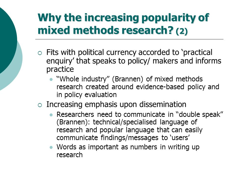 Why the increasing popularity of mixed methods research? (2) Fits with political currency accorded to practical enquiry that speaks to policy/ makers