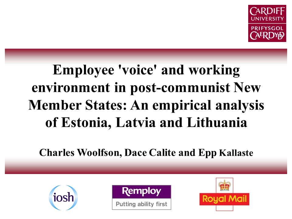 Employee voice and working environment in post-communist New Member States: An empirical analysis of Estonia, Latvia and Lithuania Charles Woolfson, Dace Calite and Epp Kallaste