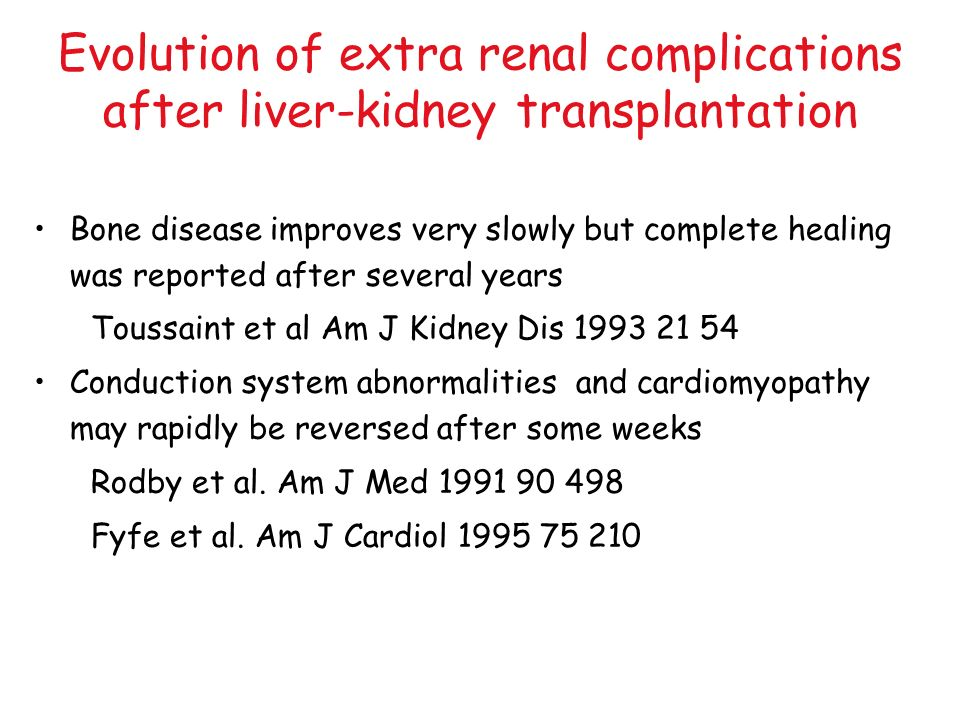 Evolution of extra renal complications after liver-kidney transplantation Bone disease improves very slowly but complete healing was reported after se