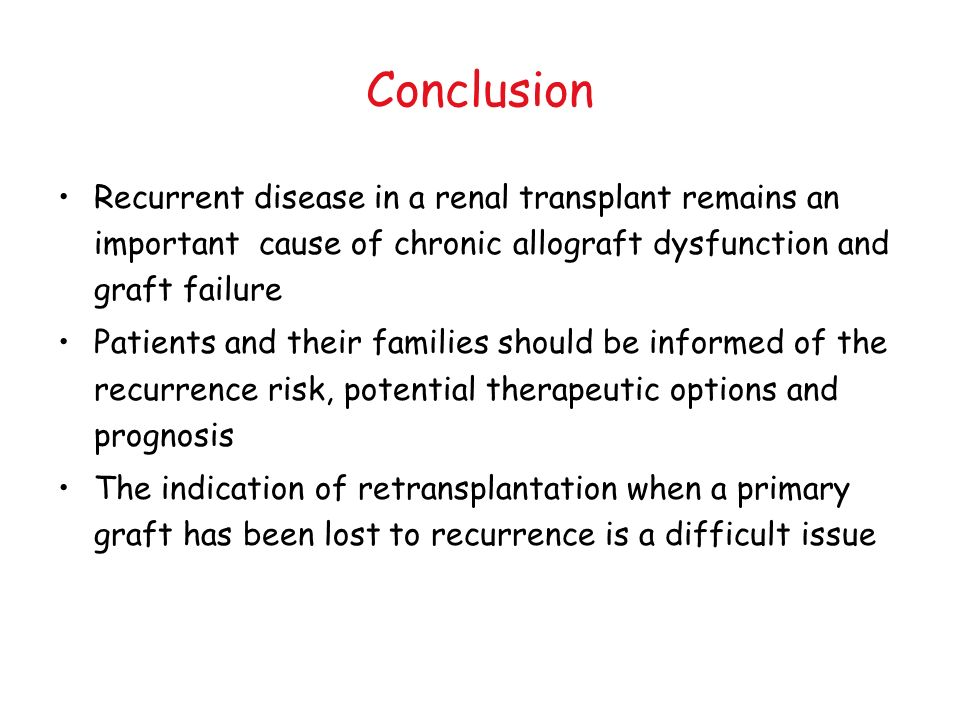 Conclusion Recurrent disease in a renal transplant remains an important cause of chronic allograft dysfunction and graft failure Patients and their fa