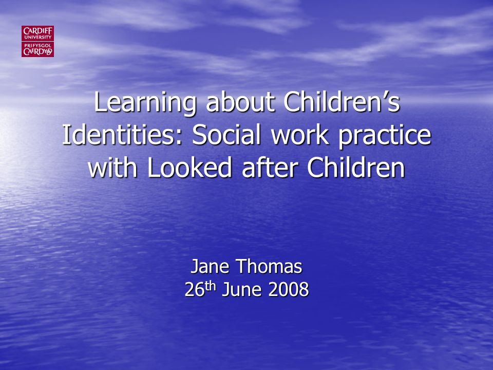 Learning about Childrens Identities: Social work practice with Looked after Children Jane Thomas 26 th June 2008