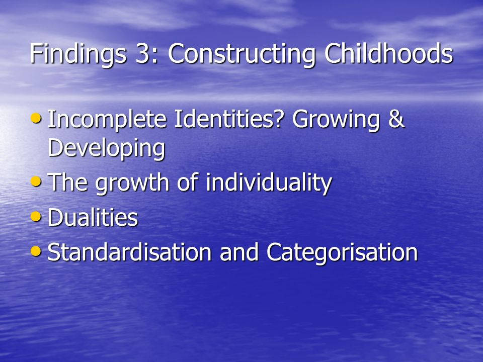 Findings 3: Constructing Childhoods Incomplete Identities.
