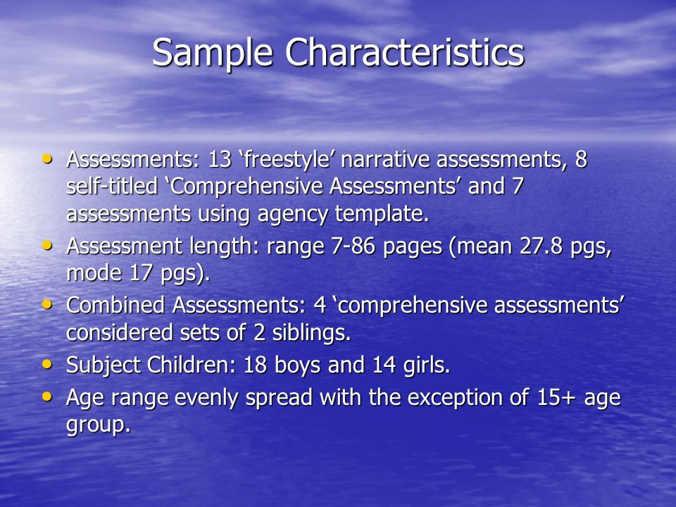 Sample Characteristics Assessments: 13 freestyle narrative assessments, 8 self-titled Comprehensive Assessments and 7 assessments using agency templat