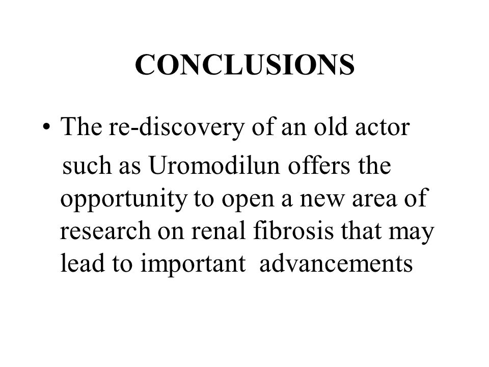 CONCLUSIONS The re-discovery of an old actor such as Uromodilun offers the opportunity to open a new area of research on renal fibrosis that may lead